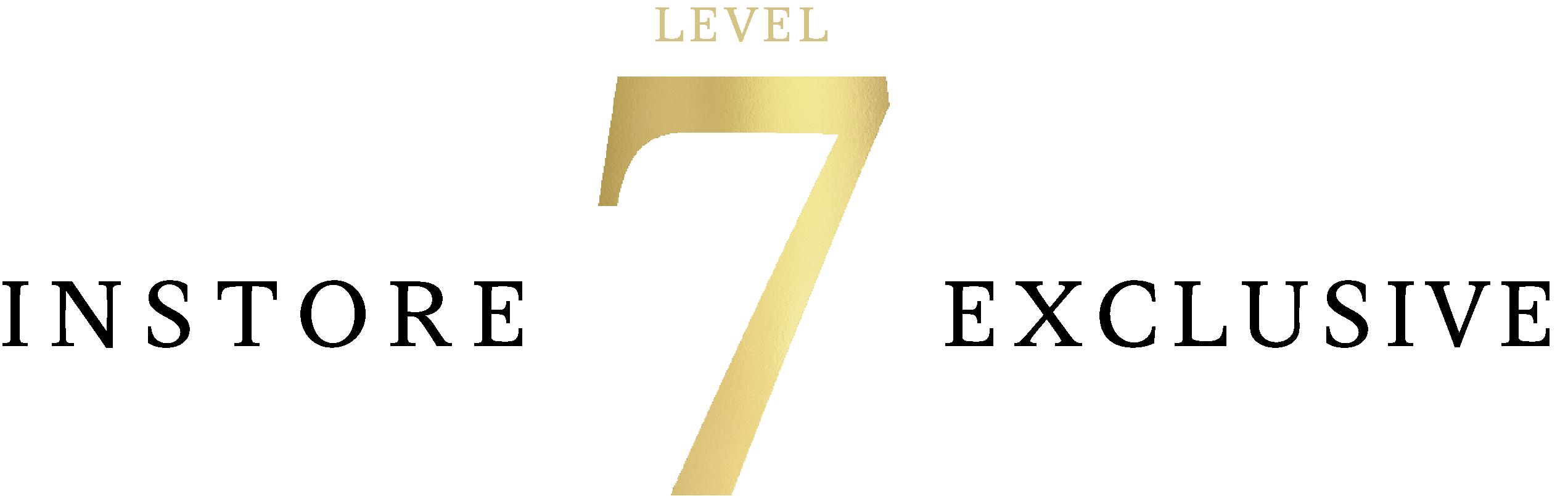 level 7 instore exclusive
